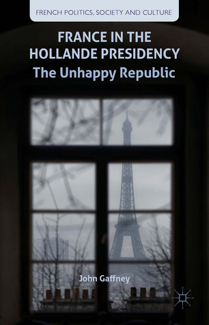France in the Hollande Presidency -The Unhappy Republic