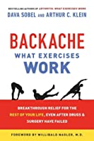 Backache: What Exercises Work: Breakthrough Relief for the Rest of Your Life, Even After Drugs & Surgery Have Failed