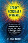 Spooky Action at a Distance: The Phenomenon That Reimagines Space and Time—and What It Means for Black Holes, the Big Bang, and Theories of Everything