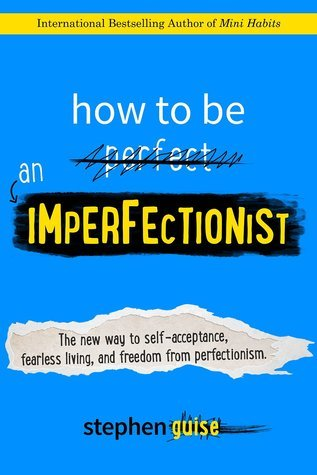 How-to-be-an-imperfectionist-the-new-way-to-self-acceptance-fearless-living-and-freedom-from-perfectionism