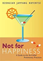 Not for Happiness: A Guide to the So-Called Preliminary Practices