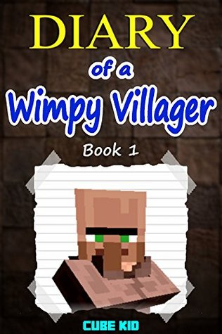Minecraft: Diary of a Wimpy Villager (Book 1): by Cube Kid