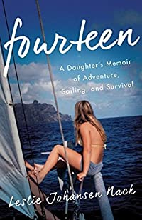 Fourteen: A Daughter's Memoir of Adventure, Sailing, and Survival