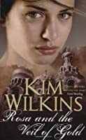 Rosa and the Veil of Gold. Kim Wilkins