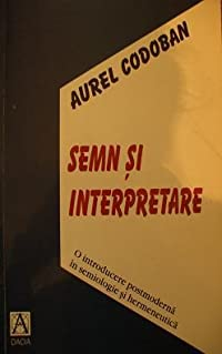 Semn si interpretare - O introducere postmoderna in semiologie si hermeneutica