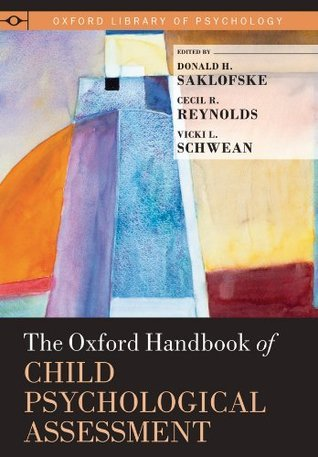 The Oxford Handbook of Child Psychological Assessment (2013, Oxford University Press)