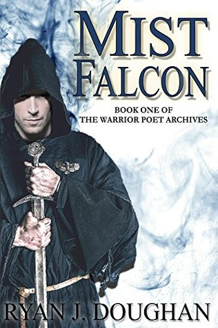 Mist Falcon: Book One Of The Warrior Poet Archives (Epic Fantasy Adventure)
