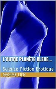 L'autre planète bleue...: Science-Fiction Erotique