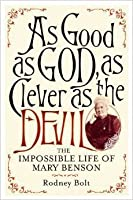 As Good as God, as Clever as the Devil, the impossible life of Mary Benson