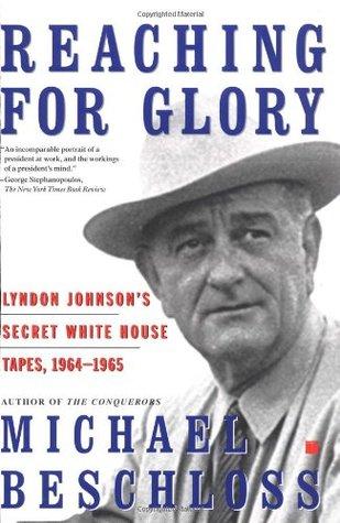 Reaching for Glory: Lyndon Johnson's Secret White House Tapes 1964-65