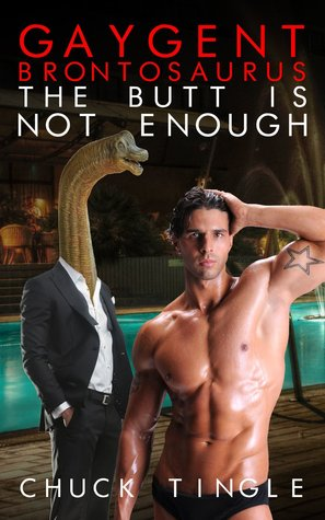 Gaygent Brontosaurus: The Butt Is Not Enough