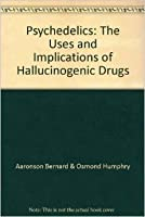 Psychedelics: The Uses and Implications of Hallucinogenic Drugs