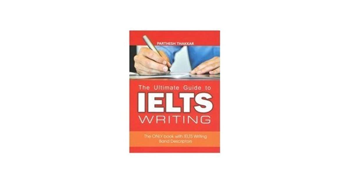 The Ultimate Guide To IELTS Writing by Parthesh Thakkar