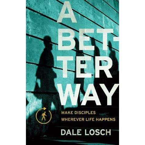 A Better Way: Make Disciples Wherever Life Happens