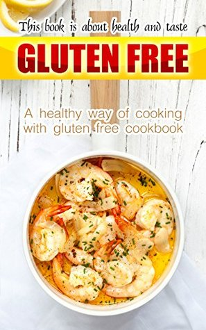 Gluten free book is about health and taste: A healthy way of cooking with gluten free cookbook