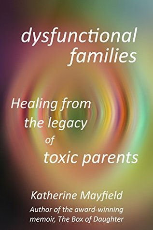 Dysfunctional Families: Healing from the Legacy of Toxic