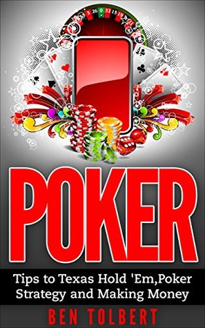 Poker: Tips to Texas Hold 'Em, Poker Strategy and Making Money (poker, texas holdem, making money, poker strategy, small stakes, gambling, vegas poker)