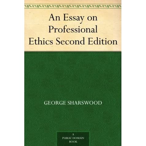 an essay on professional ethics second edition by george sharswood