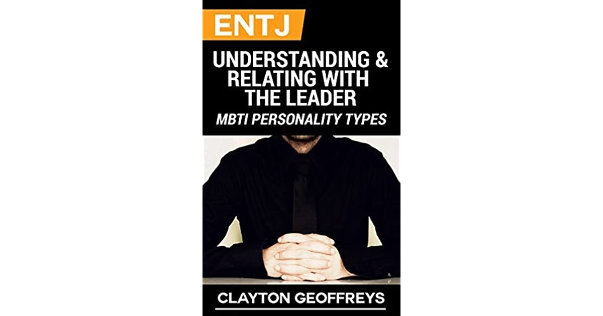 ENTJ: Understanding & Relating with the Leader by Clayton