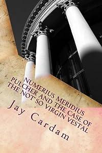 Numerius Meridius Pulcher and The Case of the Not So Virgin Vestal (Numerius Mystery #1)