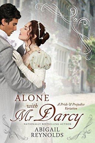 Alone with Mr  Darcy: A Pride & Prejudice Variation by Abigail Reynolds
