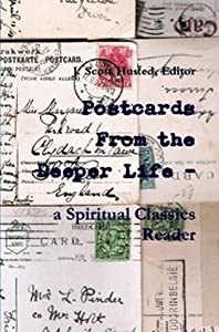 Postcards From the Deeper Life: a spiritual classics reader