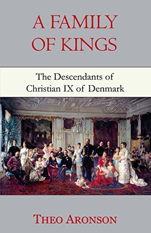 A Family of Kings: The Descendants of Christian IX of Denmark by