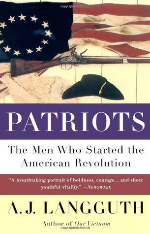 Patriots: The Men Who Started The American Revolution by A J  Langguth