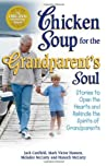 Chicken Soup for the Grandparent's Soul: Stories to Open the Hearts and Rekindle the Spirits of Grandparents (Chicken Soup for the Soul)
