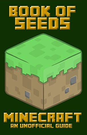 Minecraft: Book Of Seeds (Book of Minecraft - Unofficial Minecraft Guides - Minecraft Books for kids, Minecraft Handbooks, Childrens minecraft books 6)