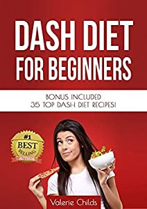 DASH Diet: DASH Diet for Beginners - TOP DASH Diet Recipes for Weight Loss, Fat Loss and Healthy Living - Lower Blood Pressure, Improve Health, Increase ... Diet Cookbook, Dash Diet Recipes Book 1)