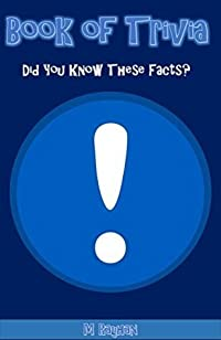 Book Of Trivia- Did You Know These Facts?: Over 250 Most interesting Trivia