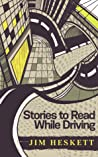 Stories to Read While Driving by Jim Heskett