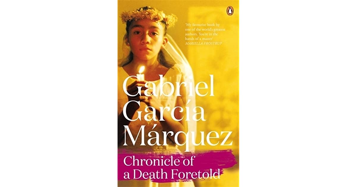chronicle of a death foretold reading After reading the first two chapters of chronicle of a death foretold, what do you think the book is about i don't mean the plot, but the broader topics or subjects that we might have called themes before this year.