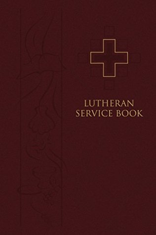 Lutheran Service Book by The Commission on Worship o...