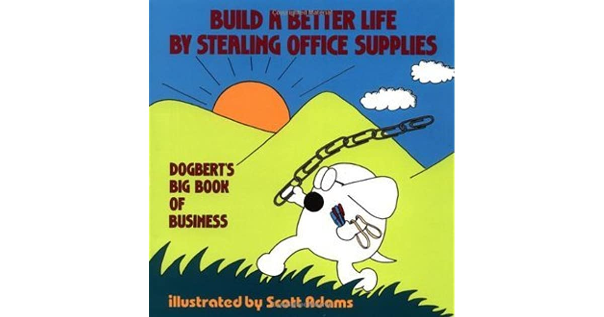 Build A Better Life By Stealing Office Supplies Dogbert S Book Of Business Scott Adams