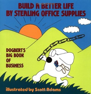 Build a Better Life by Stealing Office Supplies by Scott Adams