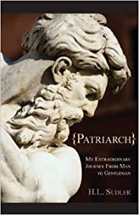 Patriarch: My Extraordinary Journey from Man to Gentleman
