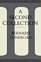 A Second Collection: (Collected Works of Bernard Lonergan)