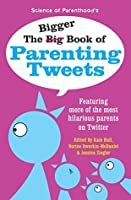 The Bigger Book of Parenting Tweets: Featuring More of the Most Hilarious Parents on Twitter