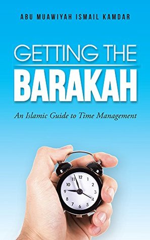 Getting the Barakah: An Islamic Guide to Time Management