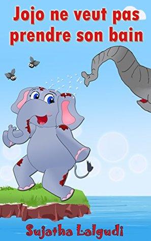 Children's book in French: Jojo ne veut pas prendre son bain - l'histoire d'un éléphant qui refuse de se laver.: Livre pour enfants. Children's French ... French books t. 4)