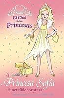La princesa Sofia y la increible sorpresa / Princess Sophia and the Sparkling Surprise (El Club De Las Princesas / the Tiara Club)