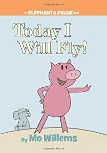 Today I Will Fly! (Elephant & Piggie, #1)