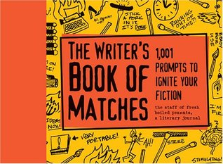Writers Book of Matches: 1,001 Prompts to Ignite Your Fiction