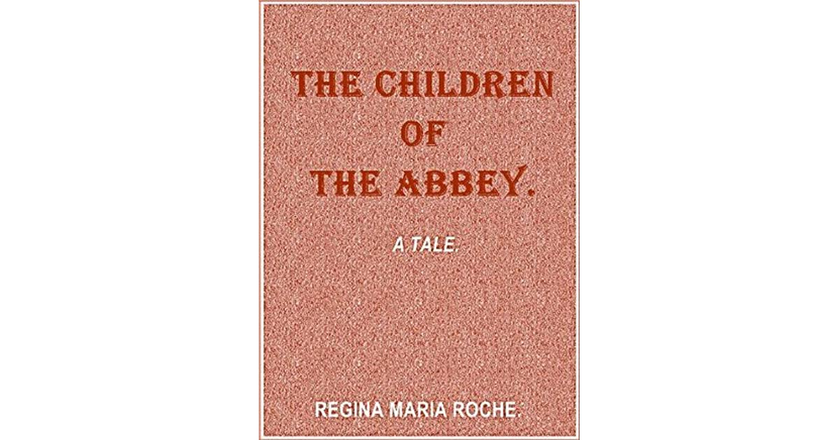 children of the abbey by roche essay The children of the abbey ranks alongside alonzo and melissa as one of the all-time great cheesy novels first published in 1796, it was reprinted over and over throughout most of the 19th century.