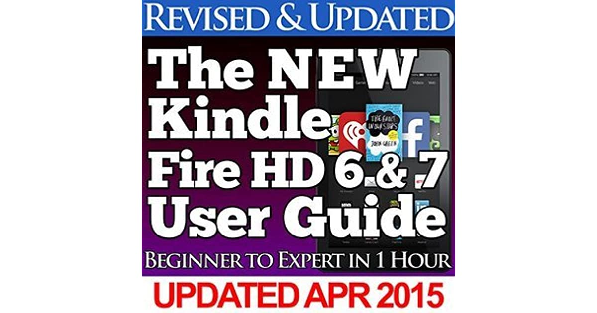The New Kindle Fire Hd 6 7 User Guide Beginner To Expert In 1