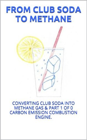 FROM CLUB SODA TO METHANE: CONVERTING CLUB SODA INTO METHANE GAS & PART 1 OF ZERO CARBON EMISSION COMBUSTION ENGINE. (YOU AND THE OCEAN)