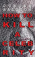 How to Kill a Celebrity: a Novella