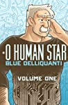 O Human Star, Volume One by Blue Delliquanti